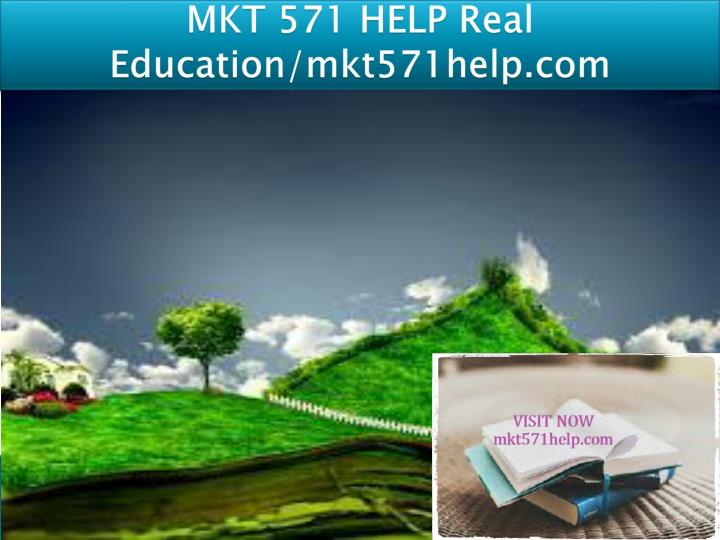 Mkt 571 help real education mkt571help com