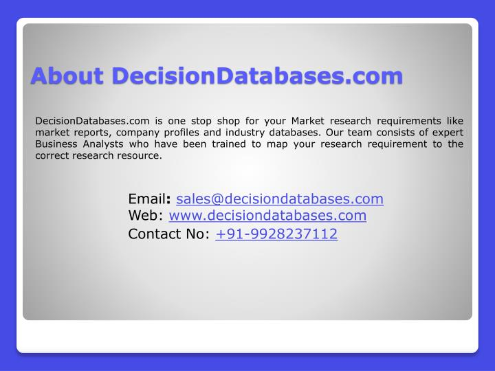 DecisionDatabases.com is one stop shop for your Market research requirements like market reports, company profiles and industry databases. Our team consists of expert Business Analysts who have been trained to map your research requirement to the correct research resource.