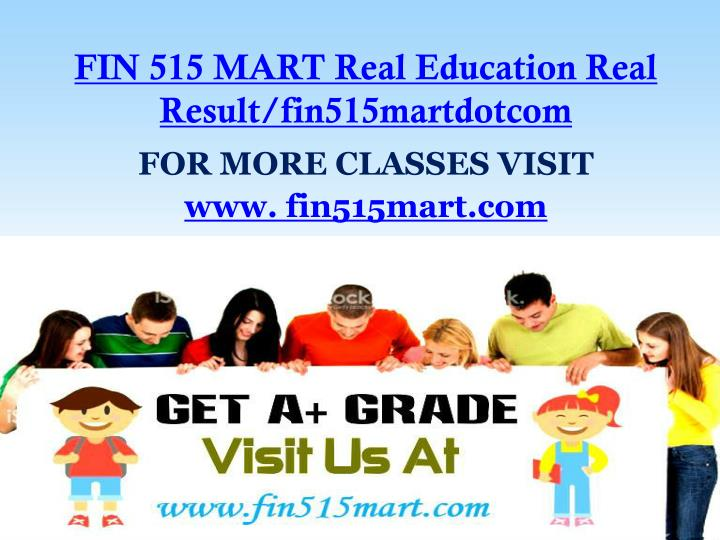 Fin 515 mart real education real result fin515martdotcom