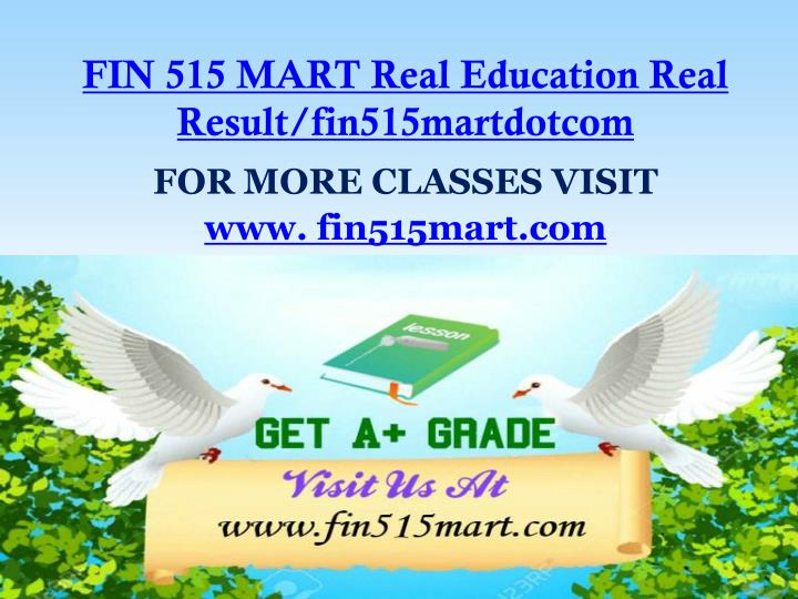 FIN 515 MART Real Education Real Result/fin515martdotcom