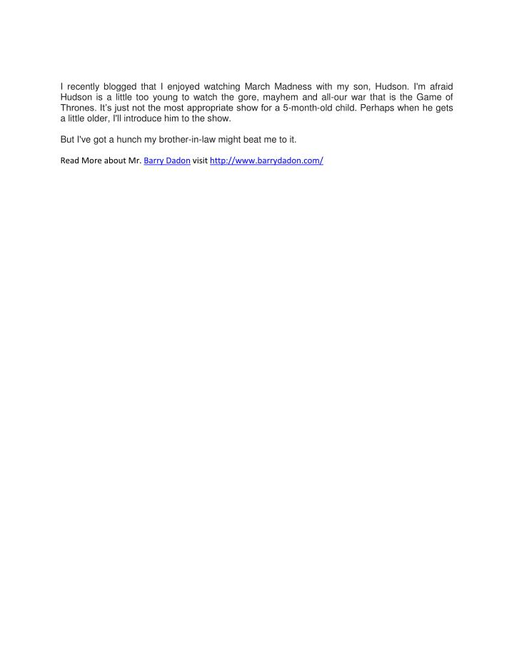I recently blogged that I enjoyed watching March Madness with my son, Hudson. I'm afraid