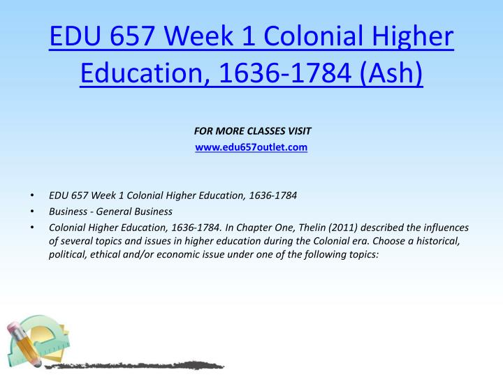 EDU 657 Week 1 Colonial Higher Education, 1636-1784 (Ash)