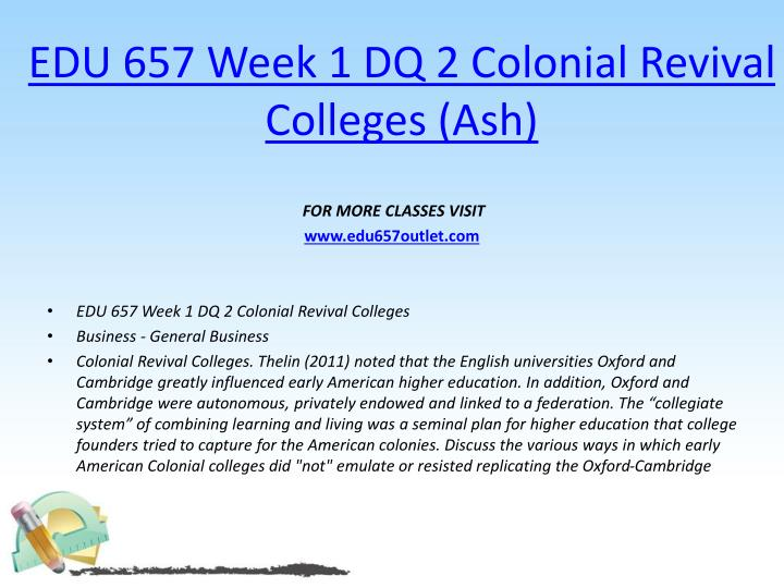 EDU 657 Week 1 DQ 2 Colonial Revival Colleges (Ash)