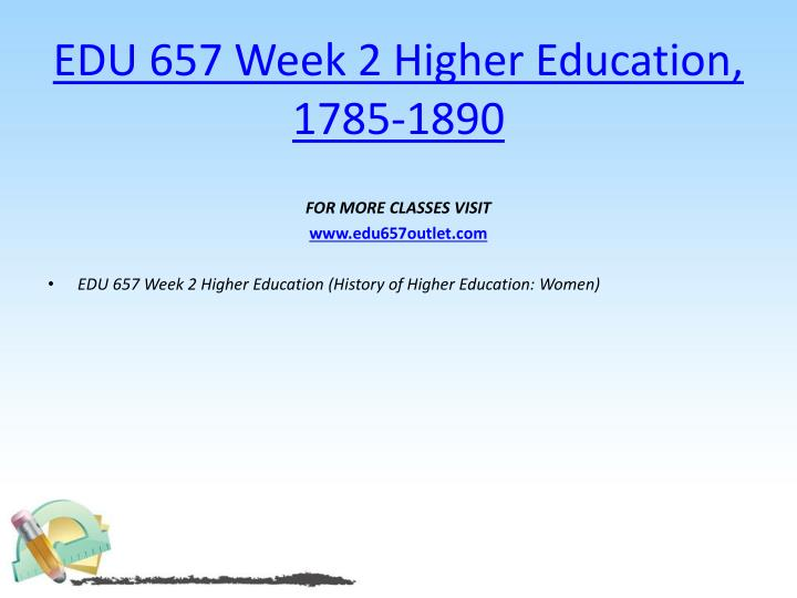 EDU 657 Week 2 Higher Education, 1785-1890