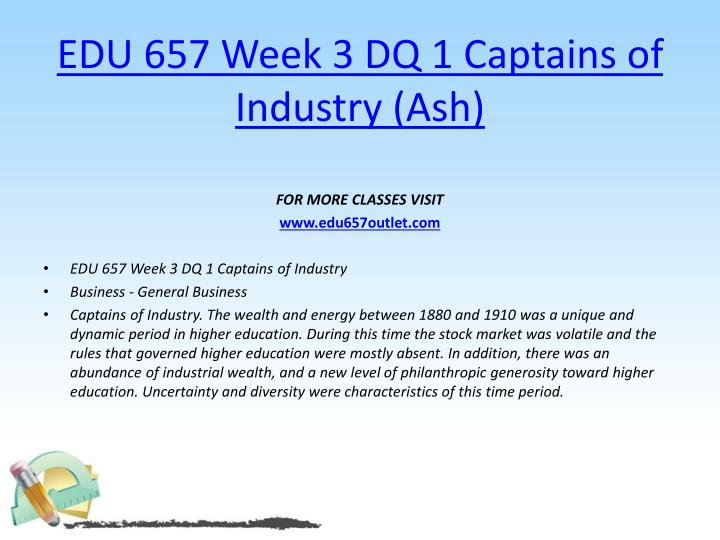 EDU 657 Week 3 DQ 1 Captains of Industry (Ash)