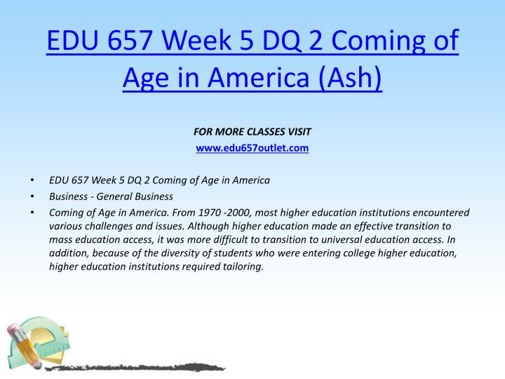 EDU 657 Week 5 DQ 2 Coming of Age in America (Ash)