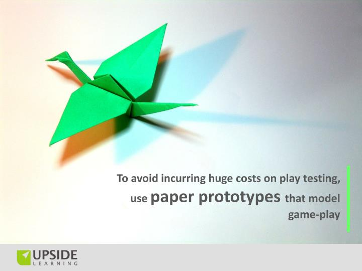 To avoid incurring huge costs on play testing, use