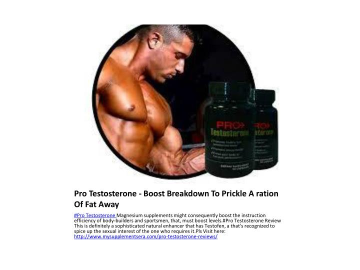 Pro Testosterone - Boost Breakdown To Prickle A ration Of Fat Away