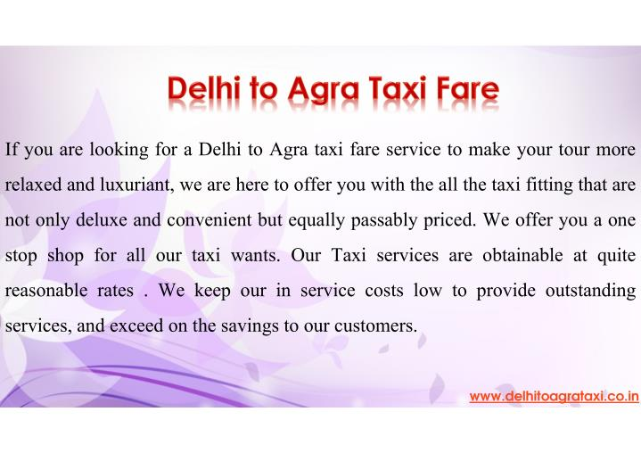 If you are looking for a Delhi to Agra taxi fare service to make your tour more