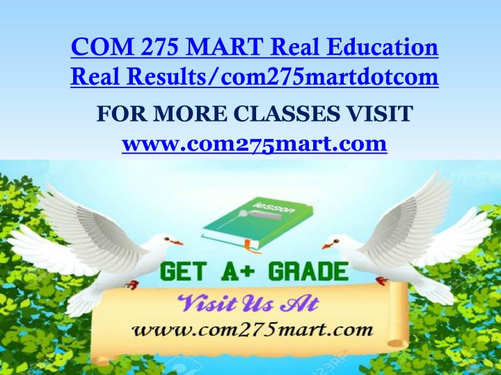 COM 275 MART Real Education Real Results/com275martdotcom