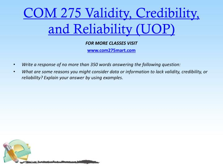 COM 275 Validity, Credibility, and Reliability (UOP)