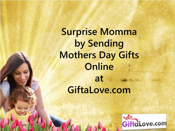 PPT - Surprise Momma by Sending Mothers Day Gifts Online ...
