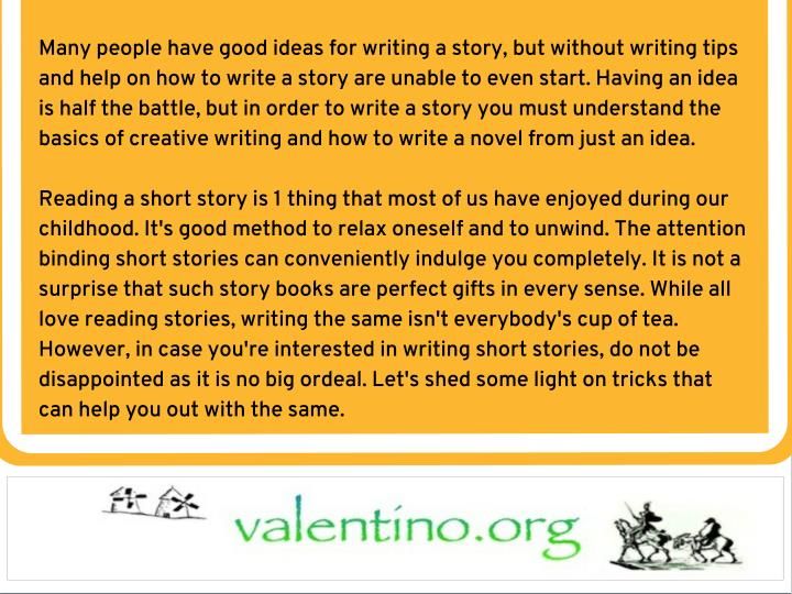 Many people have good ideas for writing a story, but without writing tips