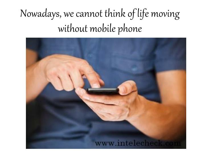 Nowadays, we cannot think of life moving