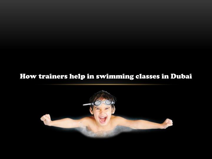 How trainers help in swimming classes in Dubai