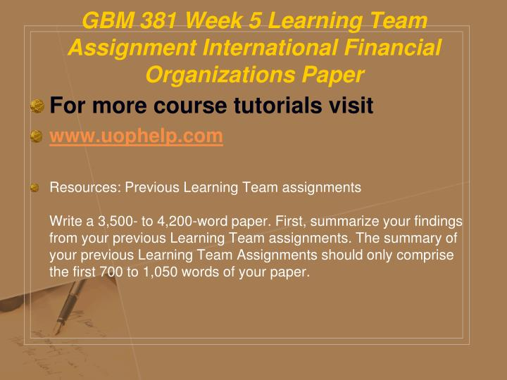 GBM 381 Week 5 Learning Team Assignment International Financial Organizations Paper
