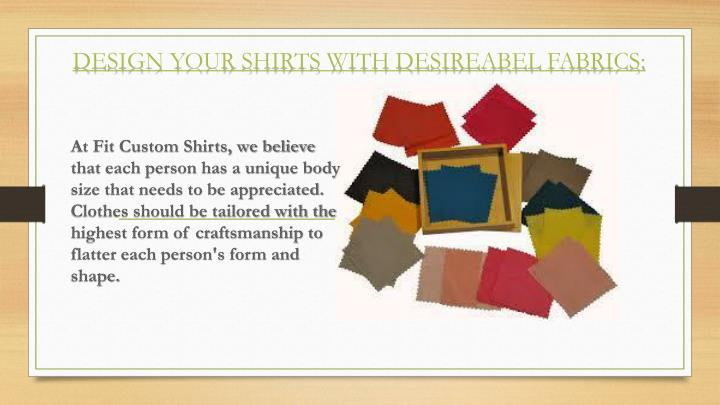 At Fit Custom Shirts, we believe that each person has a unique body size that needs to be appreciated. Clothes should be tailored with the highest form of craftsmanship to flatter each person's form and shape.