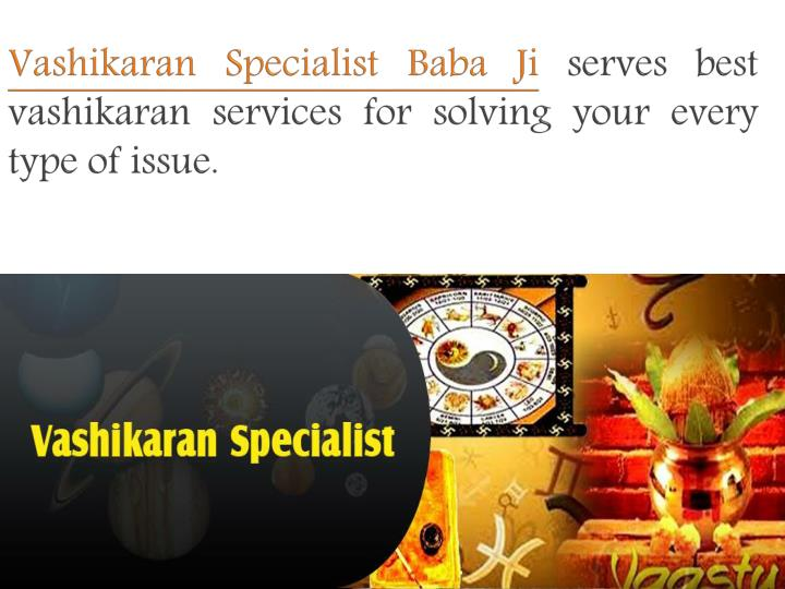 Vashikaran specialist baba ji serves best vashikaran services for solving your every type of issue