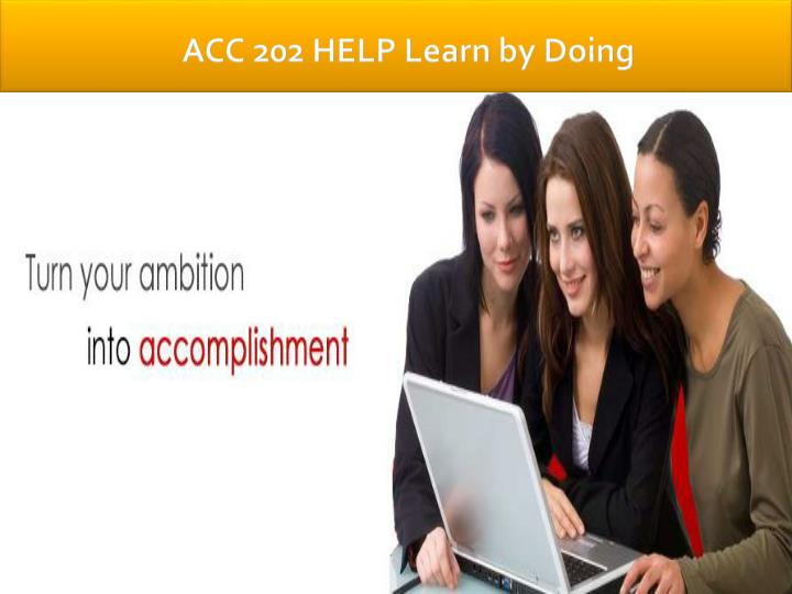 ACC 202 HELP Learn by Doing
