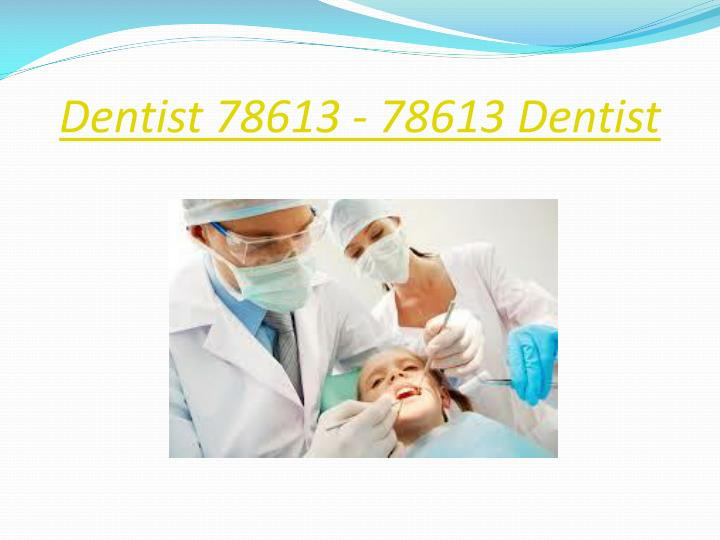 Dentist 78613 - 78613 Dentist