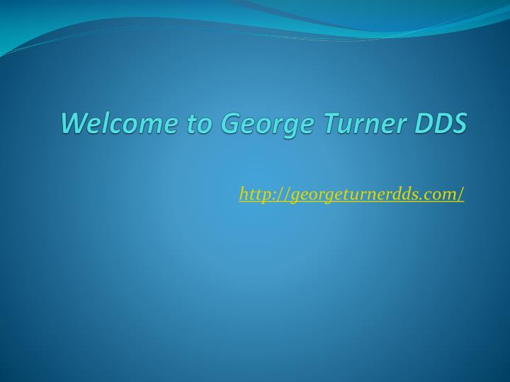 Welcome to george turner dds