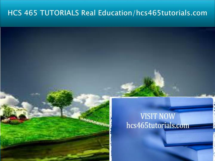 hcs 465 tutorials real education hcs465tutorials com