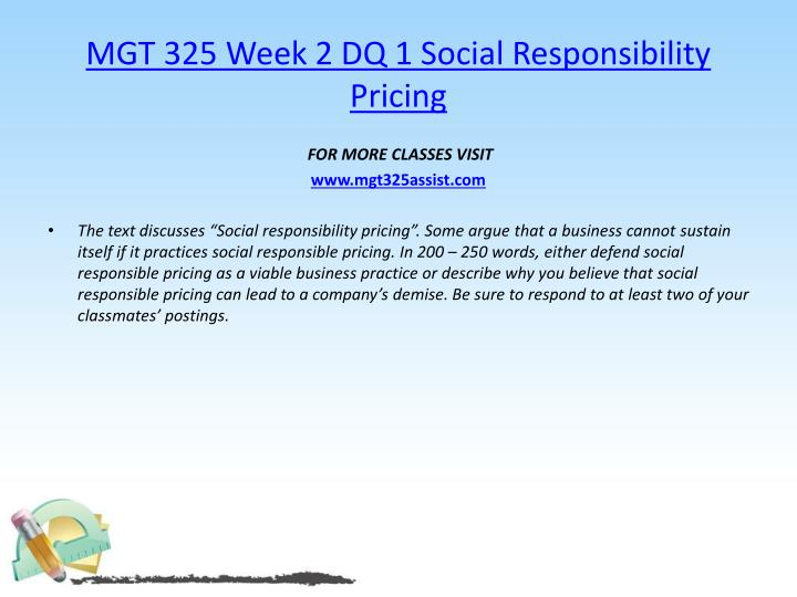 MGT 325 Week 2 DQ 1 Social Responsibility Pricing