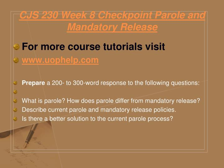 CJS 230 Week 8 Checkpoint Parole and Mandatory Release
