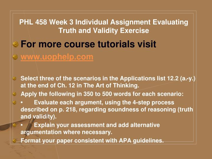 PHL 458 Week 3 Individual Assignment Evaluating Truth and Validity Exercise