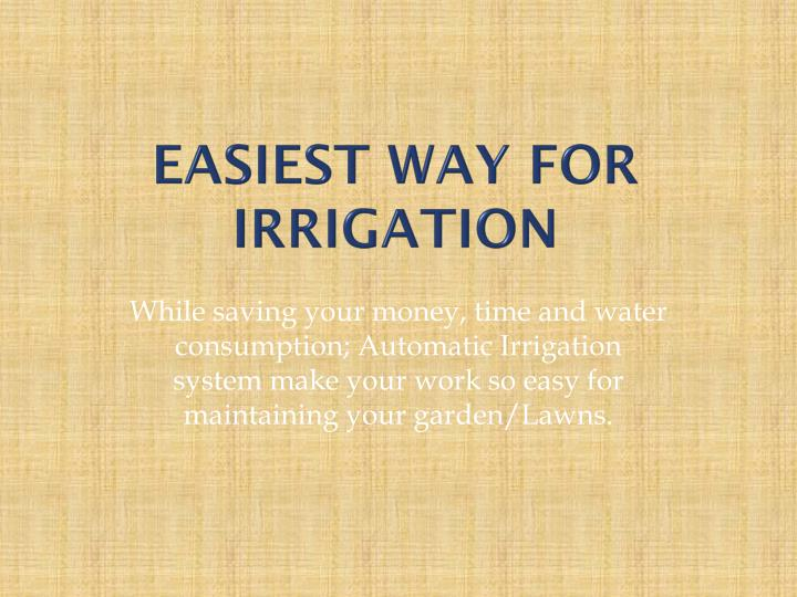 easiest way for irrigation