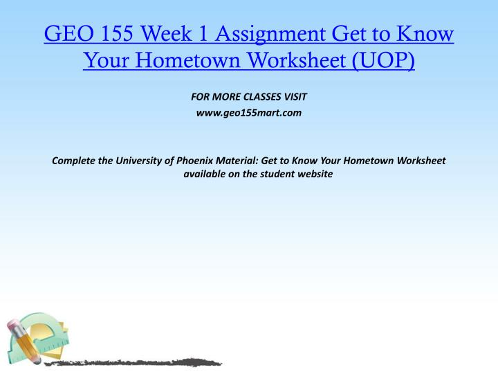 GEO 155 Week 1 Assignment Get to Know Your Hometown Worksheet (UOP)