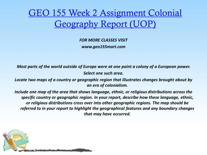 GEO 155 Week 2 Assignment Colonial Geography Report (UOP)