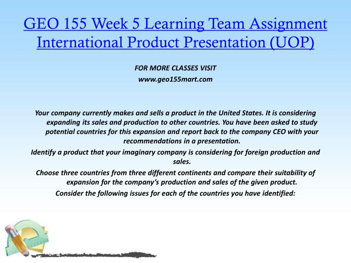 GEO 155 Week 5 Learning Team Assignment International Product Presentation (UOP)