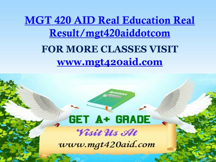 MGT 420 AID Real Education Real Result/mgt420aiddotcom