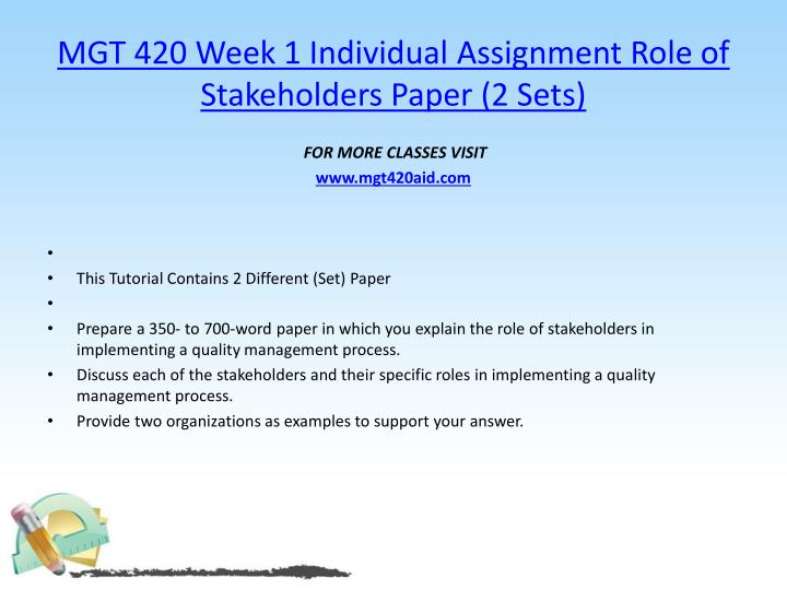 MGT 420 Week 1 Individual Assignment Role of Stakeholders Paper (2 Sets)