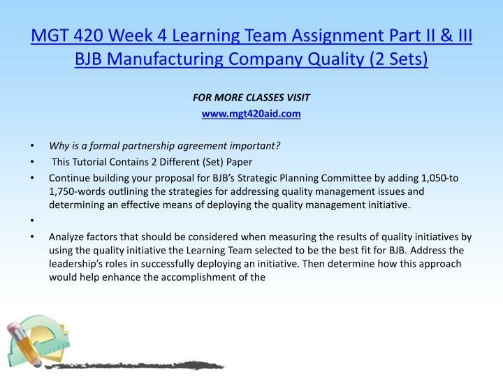 MGT 420 Week 4 Learning Team Assignment Part II & III BJB Manufacturing Company Quality (2 Sets)