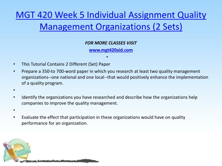 MGT 420 Week 5 Individual Assignment Quality Management Organizations (2 Sets)