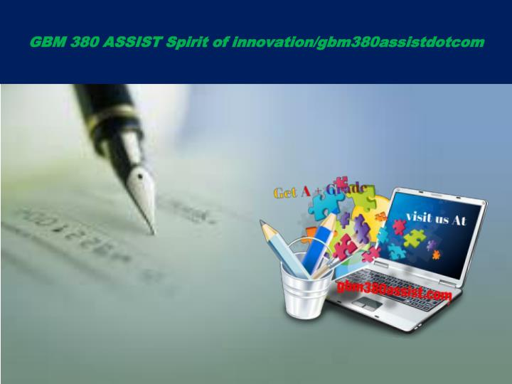 GBM 380 ASSIST Spirit of innovation/gbm380assistdotcom