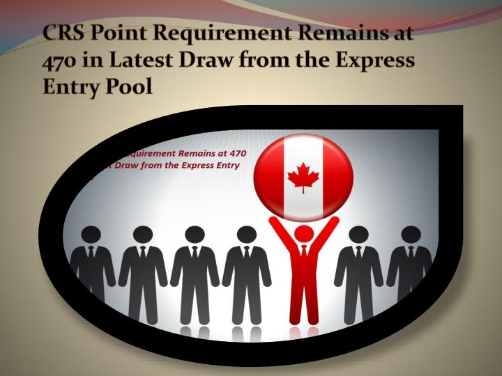 CRS Point Requirement Remains at 470 in Latest Draw from the Express Entry Pool