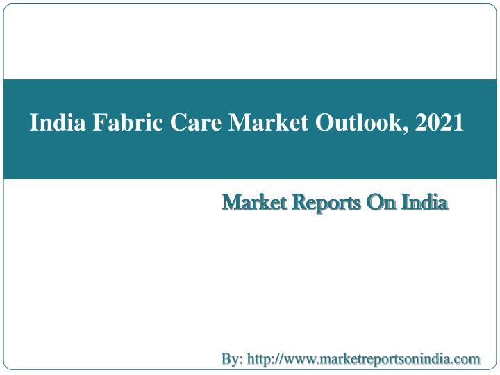 India Fabric Care Market Outlook, 2021
