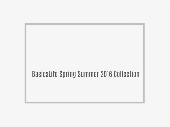 BasicsLife Spring Summer 2016 Collection