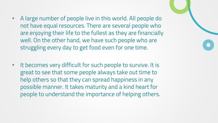 A large number of people live in this world. All people do not have equal resources. There are sever...