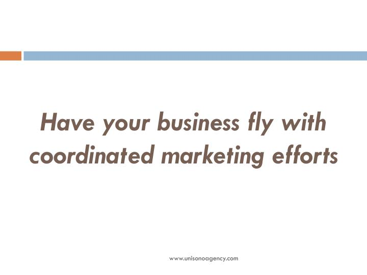 Have your business fly with coordinated marketing efforts