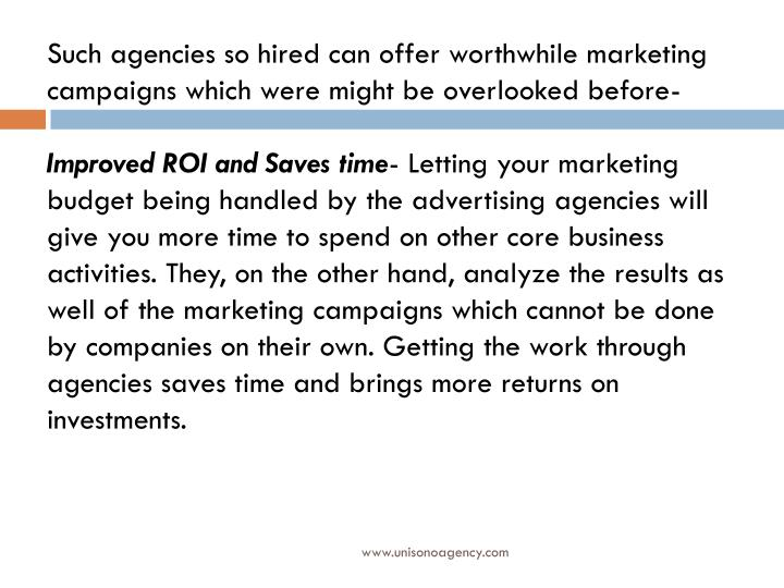 Such agencies so hired can offer worthwhile marketing campaigns which were might be overlooked before-