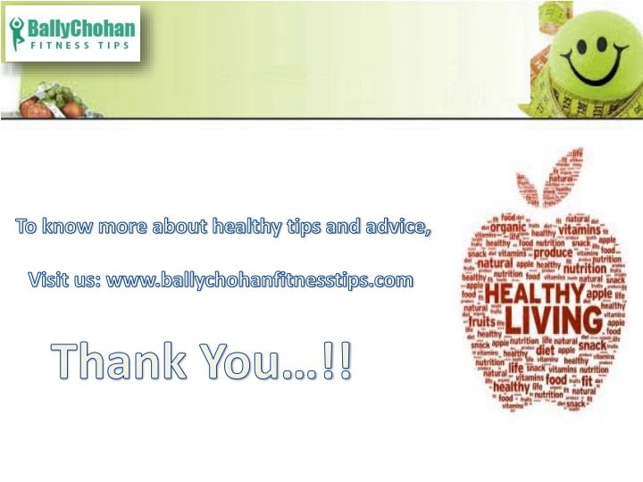 To know more about healthy tips and advice,