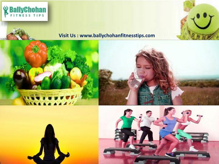 Visit Us : www.ballychohanfitnesstips.com
