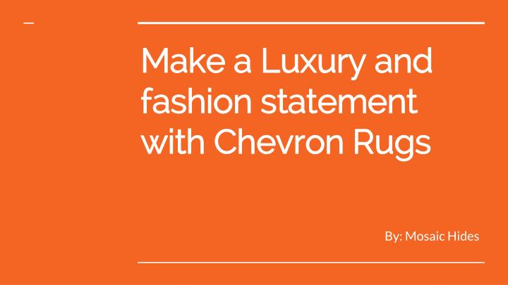 Make a luxury and fashion statement with chevron rugs