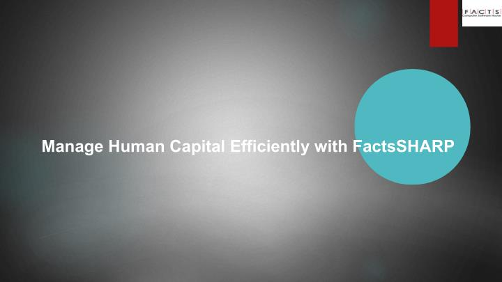 Manage Human Capital Efficiently with FactsSHARP