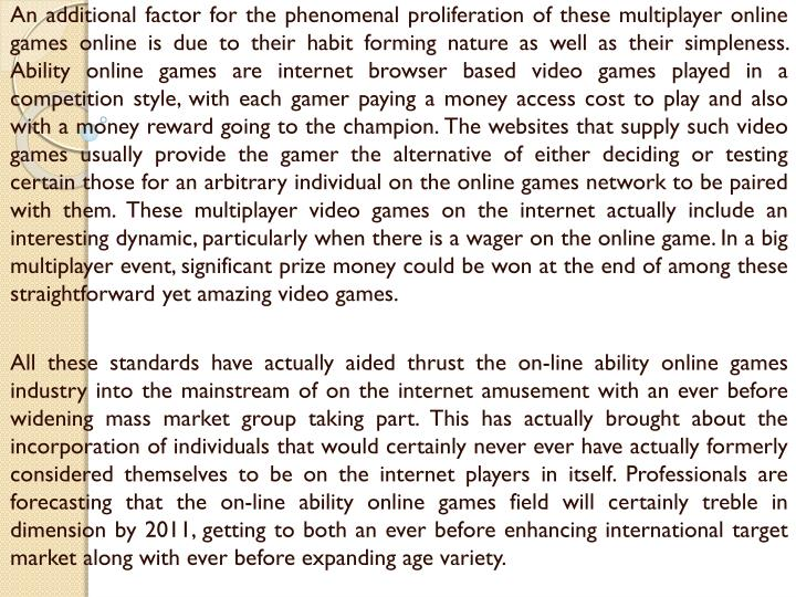 An additional factor for the phenomenal proliferation of these multiplayer online games online is du...