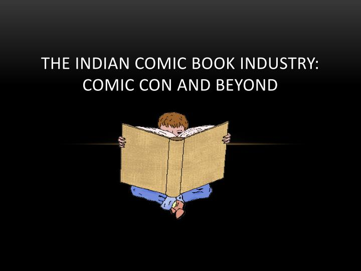The indian comic book industry comic con and beyond